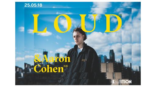 LOUD (CA) + AARON COHEN (US)