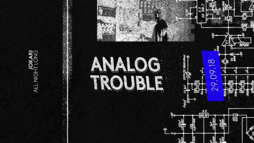 Analog Trouble w/Jokari